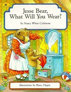 Jesse Bear, What Will You Wear? book cover by Nancy White Carlstrom, illustrations by Bruce Degen